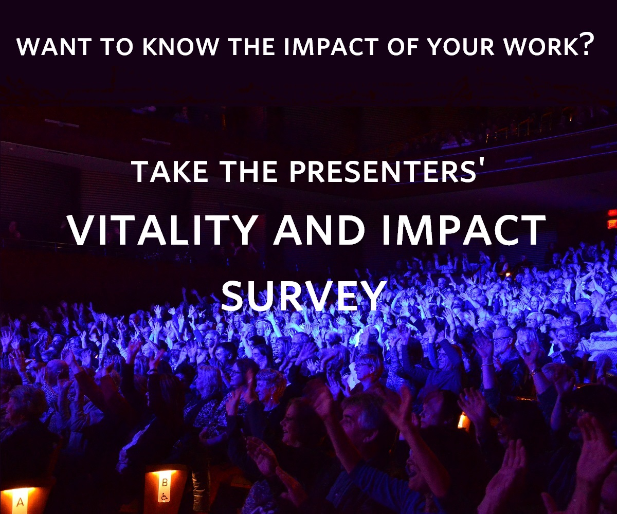 Want to know the economic impact of your work? Take the Presenters' Vitality and Impact Survey