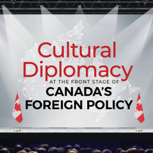 Cultural Diplomacy at the Front Stage of Canada's Foreign Policy